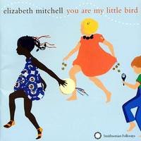 You Are My Little Bird by Elizabeth Mitchell