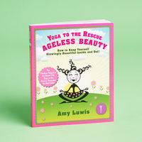 Yoga to the Rescue: Ageless Beauty by Amy Luwis