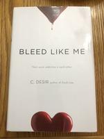 Bleed Like Me by C. Desir