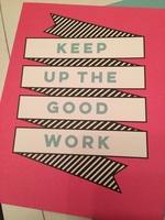 Keep Up The Good Work card