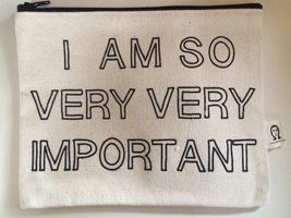 I am so very very important Pamela Barsky pouch