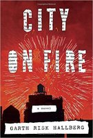 City On Fire: A Novel by Garth Risk Hallberg