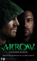 Arrow Vengeance Novel by Oscar Balderrama & Lauren Certo