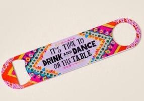 """Drink & Dance on the Table"" Bottle Opener"