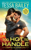 Too Hot to Handle (Clarksons series) by Tessa Bailey