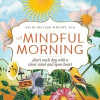 A Mindful Morning: Start Each Day with a Clear Heart & Open Mind