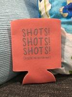 Shots Shots Shots Koozie