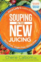 Juice Lady's Soup is the New Juicing