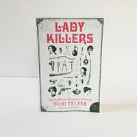 Lady Killers: Deadly Women Throughout History by Tori Telfer