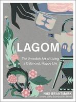 Lagom The Swedish Art of Living a Balanced, Happy Life by Niki Brantmark