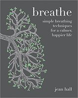 Breathe - Simple breathing techniques for a calmer happier life