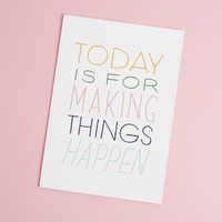 Today Is For Making Things Happen Art Print