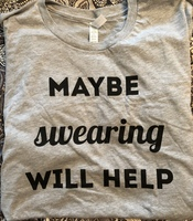 """Maybe Swearing Will Help"" T-shirt Size Large"