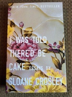 I Was Told There'd Be Cake book by Sloane Crosley
