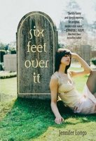 Six Feet Over It by by Jennifer Longo