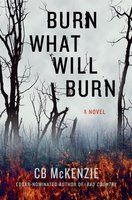 Burn What Will Burn by CB McKenzie