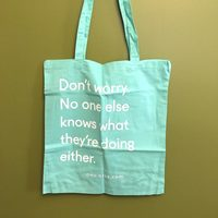 """""""Don't worry. No one else knows what they're doing either"""" Tote"""