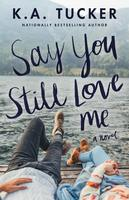 SAY YOU STILL LOVE ME book - K.A. Tucker