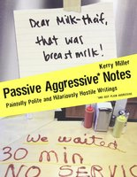 Passive Aggressive Notes: Painfully Polite and Hilariously Hostile Writings Book