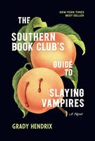 The Southern Book Club's Guide to Slaying Vampires by Grady Hendrix