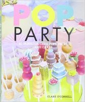 Pop Party: 40 Fabulous Cake Pops, Props and Layer Cakes